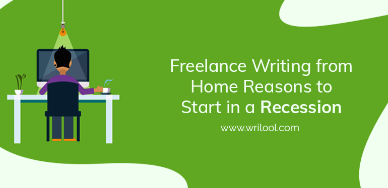 Freelance writing from home: Reasons to start in a recession