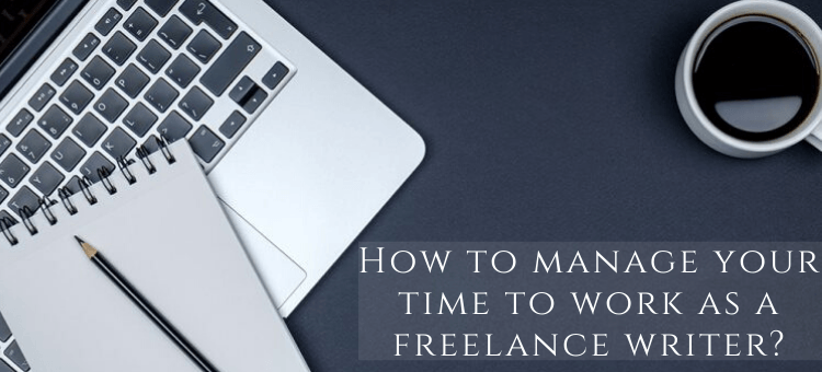 How to manage your time to work as a freelance writer?